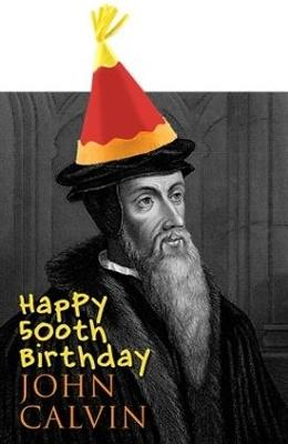 John Calvin, 10 July 1509 – 27 May 1564